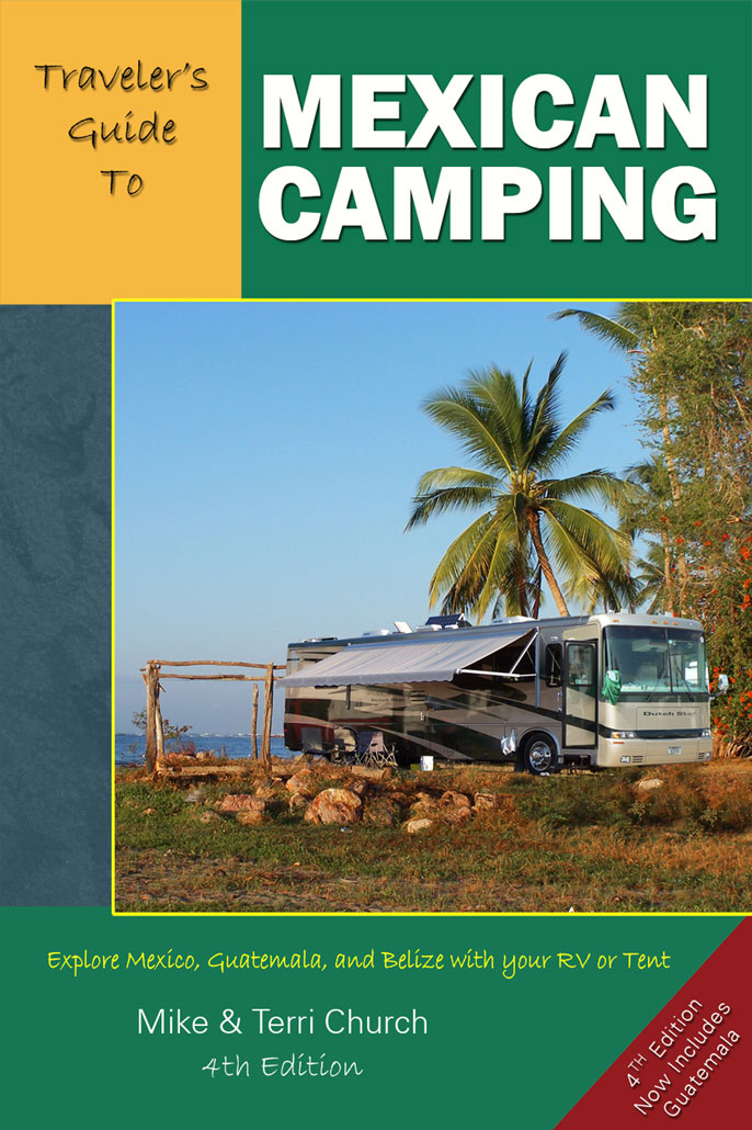 Traveler's Guide to Mexican Camping: Explore Mexico, Guatemala, and Belize With Your RV or Tento With Your RV or Tent
